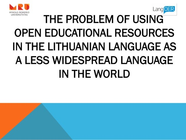 THE PROBLEM OF USING OPEN EDUCATIONAL RESOURCES IN THE LITHUANIAN LANGUAGE AS A LESS WIDESPREAD LANGUAGE IN THE WORLD