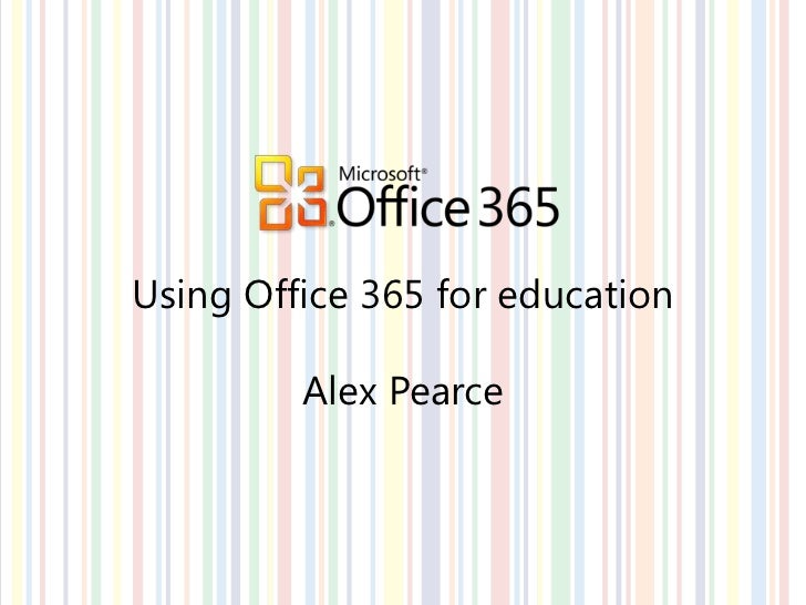 Using Office 365 for education         Alex Pearce
