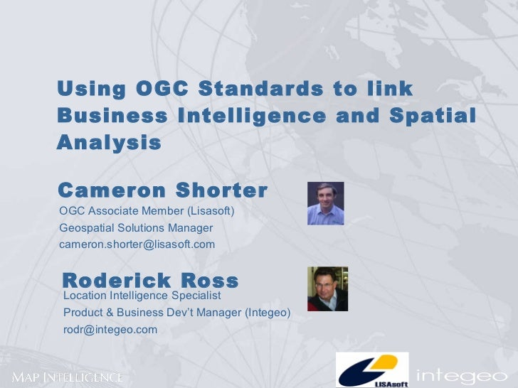 Using OGC Standards to link Business Intelligence and Spatial Analysis Roderick Ross Location Intelligence Specialist  Pro...