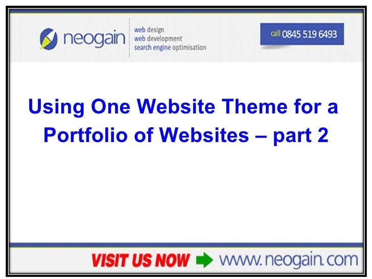<ul><li>Using One Website Theme for a  </li></ul><ul><li>Portfolio of Websites – part 2 </li></ul>