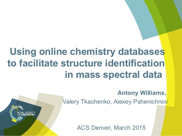 Using online chemistry databases to facilitate structure identification in mass spectral data Antony Williams, Valery Tkac...