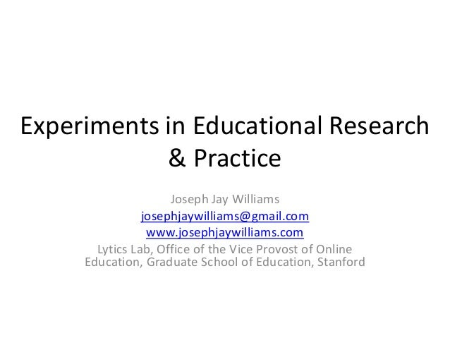 Experiments in Educational Research & Practice Joseph Jay Williams josephjaywilliams@gmail.com www.josephjaywilliams.com L...