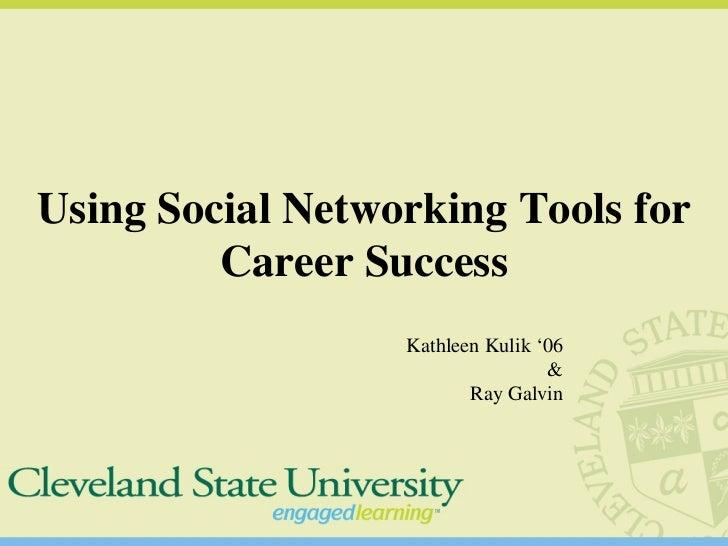 Using Social Networking Tools for Career Success Kathleen Kulik '06 & Ray Galvin