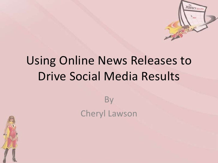 Using Online News Releases to Drive Social Media Results<br />By<br />Event Specialist <br />Cheryl Lawson<br />