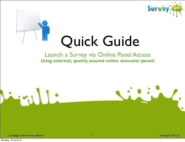 Quick Guide Launch a Survey via Online Panel Access  Using external, quality assured online consumer panels  Surveygoo onl...