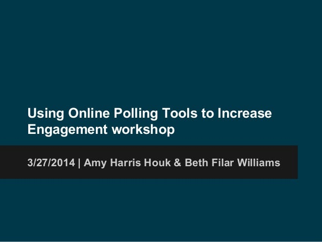 Using Online Polling Tools to Increase Engagement workshop 3/27/2014 | Amy Harris Houk & Beth Filar Williams