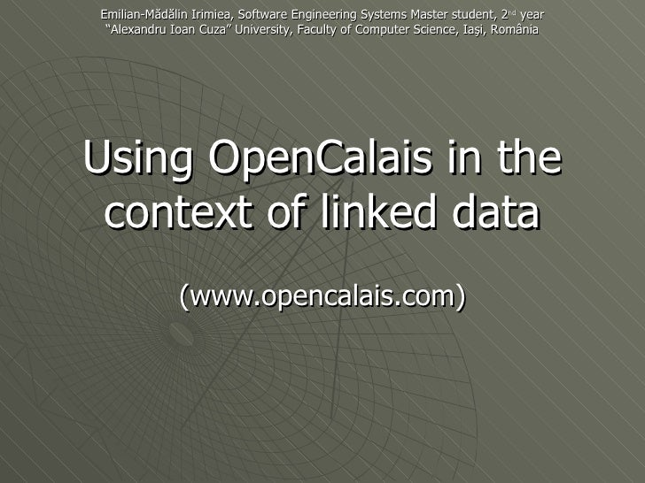 Using OpenCalais in the context of linked data (www.opencalais.com) Emilian-M ădălin Irimiea, Software Engineering Sys tem...