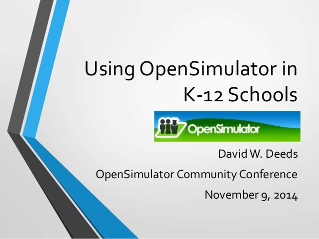 Using OpenSimulator in  K-12 Schools  David W. Deeds  OpenSimulator Community Conference  November 9, 2014