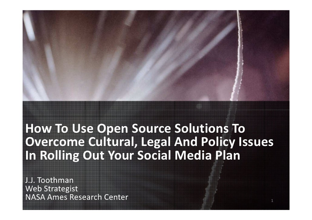 How To Use Open Source Solutions To Overcome Cultural, Legal And Policy Issues In Rolling Out Your Social Media Plan J.J. ...