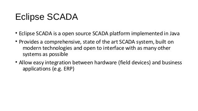 Eclipse SCADA • Eclipse SCADA is a open source SCADA platform implemented in Java • Provides a comprehensive, state of the...