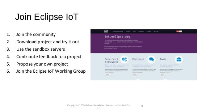 Join Eclipse IoT 1. Join the community 2. Download project and try it out 3. Use the sandbox servers 4. Contribute feedbac...