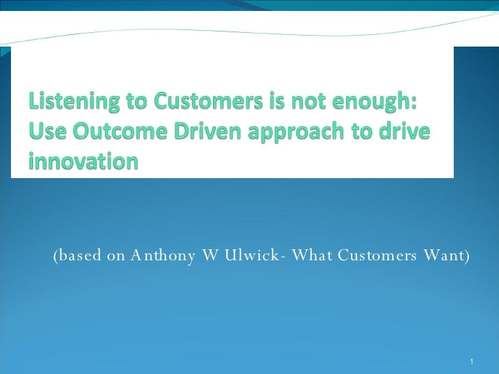 <ul><li>(based on Anthony W Ulwick- What Customers Want)  </li></ul>