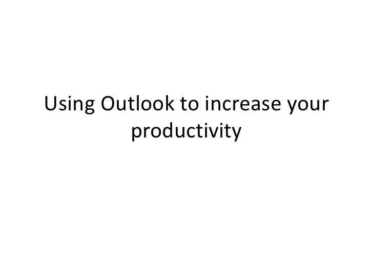 Using Outlook to increase your productivity<br />