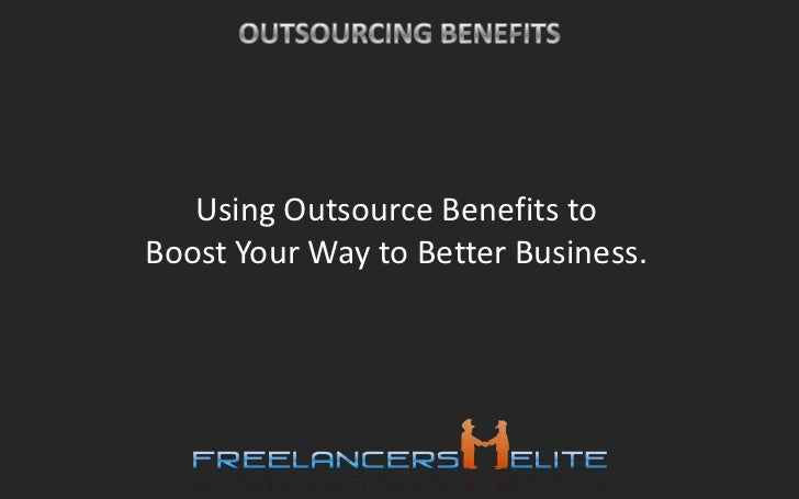 Using Outsource Benefits to<br />Boost Your Way to Better Business.<br />