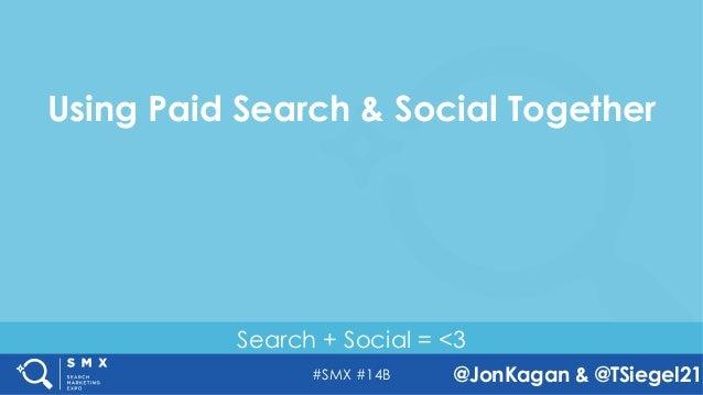 #SMX #14B @JonKagan & @TSiegel21 Search + Social = <3 Using Paid Search & Social Together