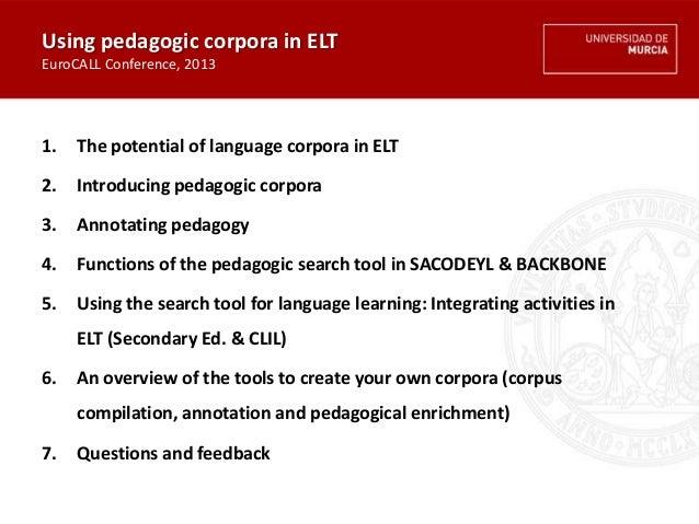 Using pedagogic corpora in ELT EuroCALL Conference, 2013 1. The potential of language corpora in ELT 2. Introducing pedago...
