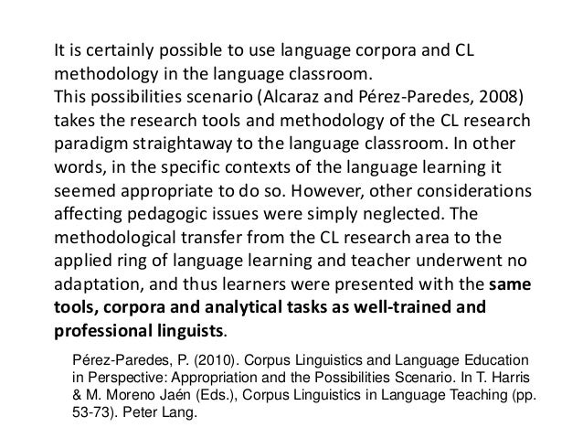 It is certainly possible to use language corpora and CL methodology in the language classroom. This possibilities scenario...
