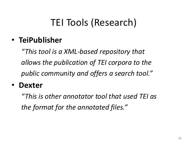"""34 TEI Tools (Research) • TeiPublisher """"This tool is a XML-based repository that allows the publication of TEI corpora to ..."""
