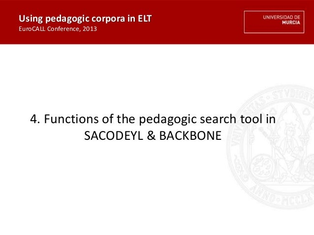 4. Functions of the pedagogic search tool in SACODEYL & BACKBONE Using pedagogic corpora in ELT EuroCALL Conference, 2013