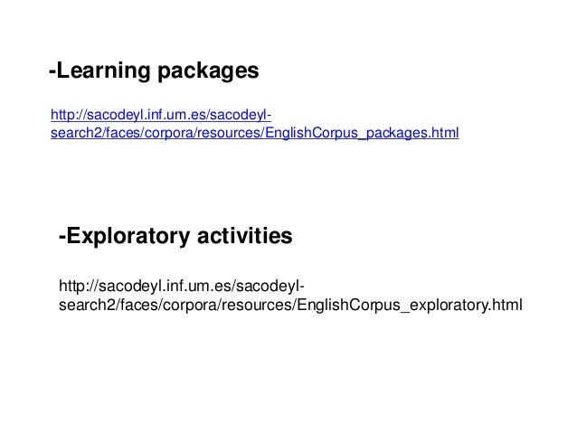 -Learning packages http://sacodeyl.inf.um.es/sacodeyl- search2/faces/corpora/resources/EnglishCorpus_packages.html -Explor...