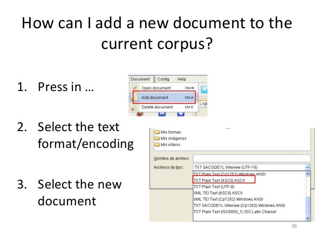 56 How can I add a new document to the current corpus? 1. Press in … 2. Select the text format/encoding 3. Select the new ...