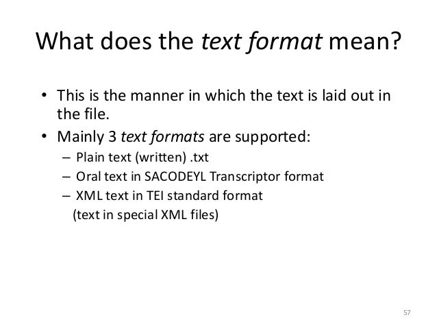 57 What does the text format mean? • This is the manner in which the text is laid out in the file. • Mainly 3 text formats...