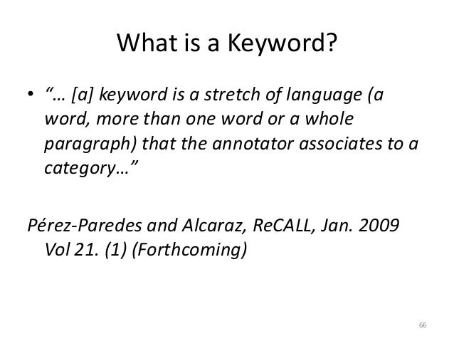 """66 What is a Keyword? • """"… [a] keyword is a stretch of language (a word, more than one word or a whole paragraph) that the..."""