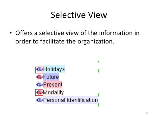 67 Selective View • Offers a selective view of the information in order to facilitate the organization.