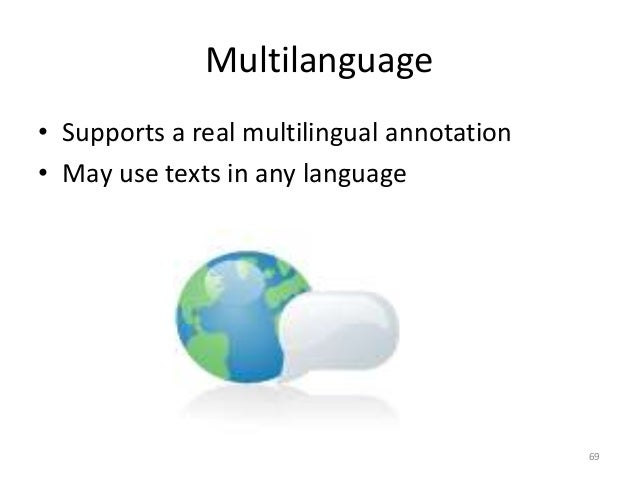 69 Multilanguage • Supports a real multilingual annotation • May use texts in any language
