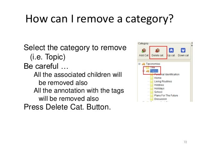 72 How can I remove a category? Select the category to remove (i.e. Topic) Be careful … All the associated children will b...