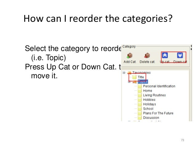 73 How can I reorder the categories? Select the category to reorder (i.e. Topic) Press Up Cat or Down Cat. to move it.
