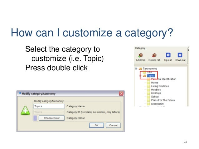 74 How can I customize a category? Select the category to customize (i.e. Topic) Press double click