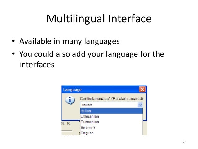 77 Multilingual Interface • Available in many languages • You could also add your language for the interfaces