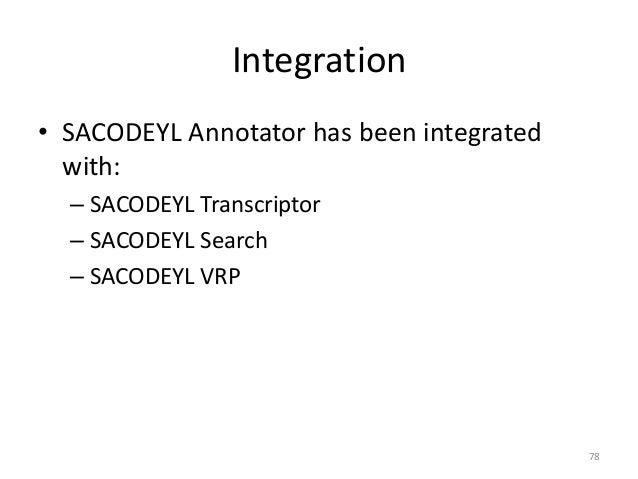 78 Integration • SACODEYL Annotator has been integrated with: – SACODEYL Transcriptor – SACODEYL Search – SACODEYL VRP