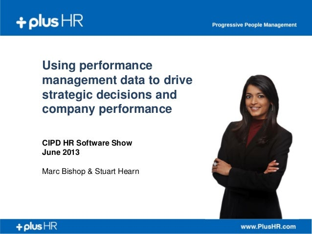 Using performance management data to drive strategic decisions and company performance CIPD HR Software Show June 2013 Mar...