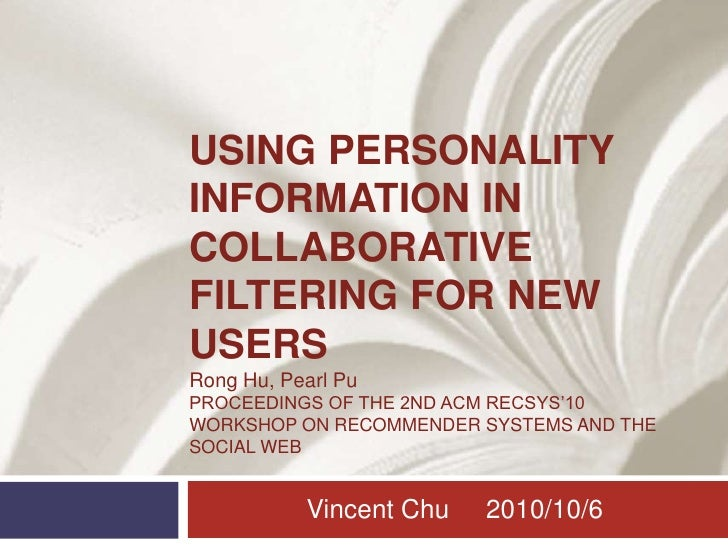 Using Personality Information in Collaborative Filtering for New Usersrong Hu, Pearl PuProceedings of the 2nd ACM RecSys'1...