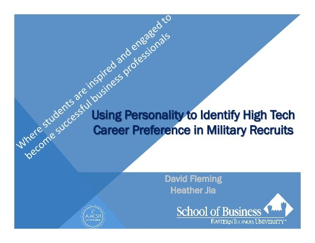Using Personality to Identify High TechCareer Preference in Military Recruits              David Fleming               Hea...