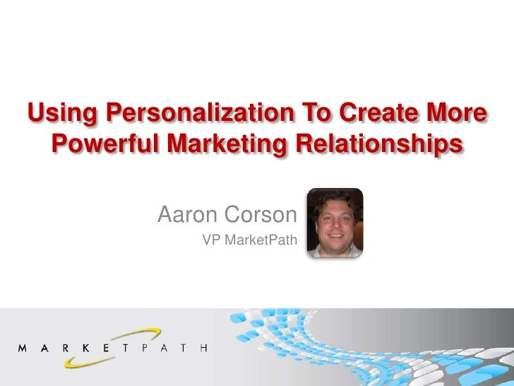 Using Personalization To Create More Powerful Marketing Relationships<br />