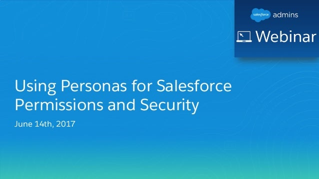 Using Personas for Salesforce Permissions and Security June 14th, 2017