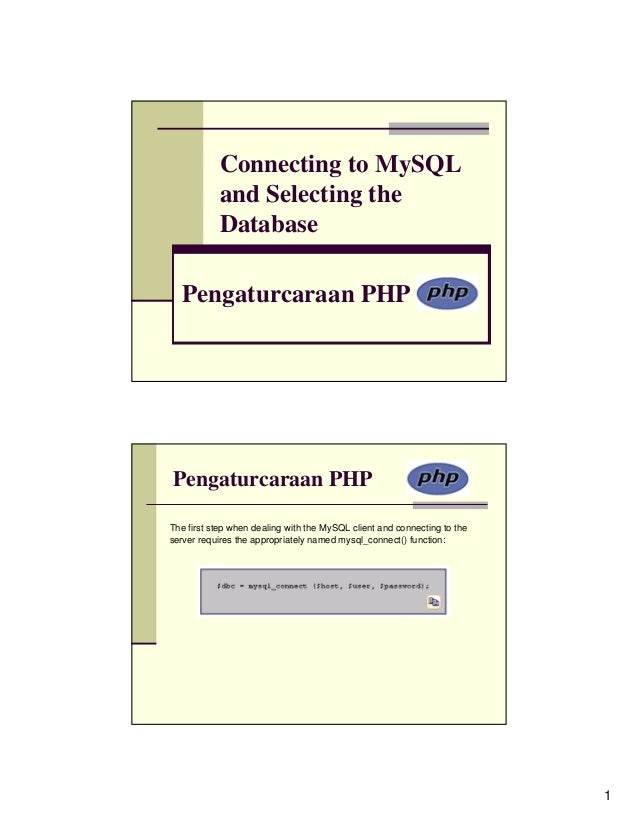 Connecting to MySQL           and Selecting the           Database  Pengaturcaraan PHPPengaturcaraan PHPThe first step whe...
