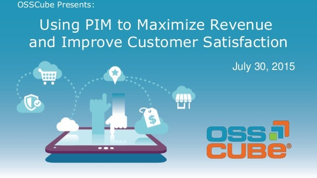 #OSSCubeWebinar @OSSCube OSSCube Presents: Using PIM to Maximize Revenue and Improve Customer Satisfaction July 30, 2015