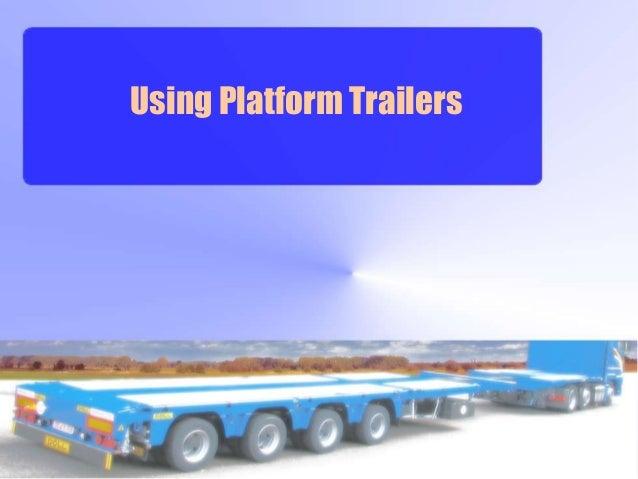 Using Platform Trailers