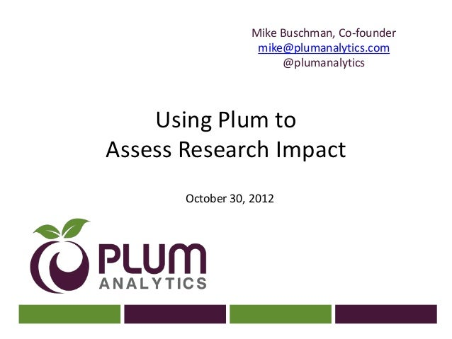 Mike Buschman, Co-founder                   mike@plumanalytics.com                       @plumanalytics    Using Plum toAs...