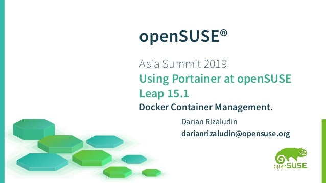 openSUSE® Asia Summit 2019 Using Portainer at openSUSE Leap 15.1 Docker Container Management. Darian Rizaludin darianrizal...