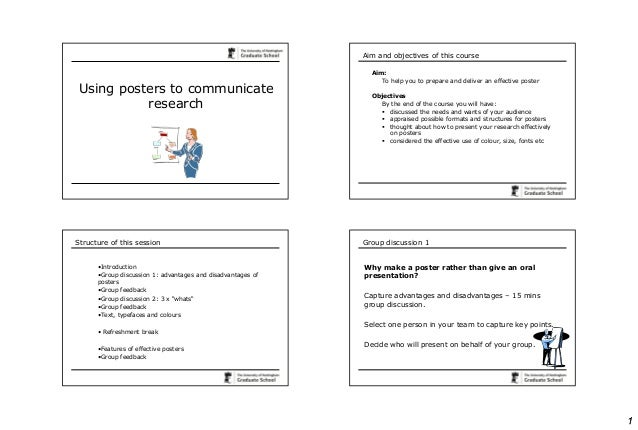 1 Using posters to communicate research Aim and objectives of this course Aim: To help you to prepare and deliver an effec...