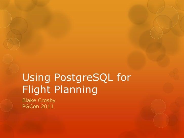 Using PostgreSQL for Flight Planning<br />Blake CrosbyPGCon 2011<br />