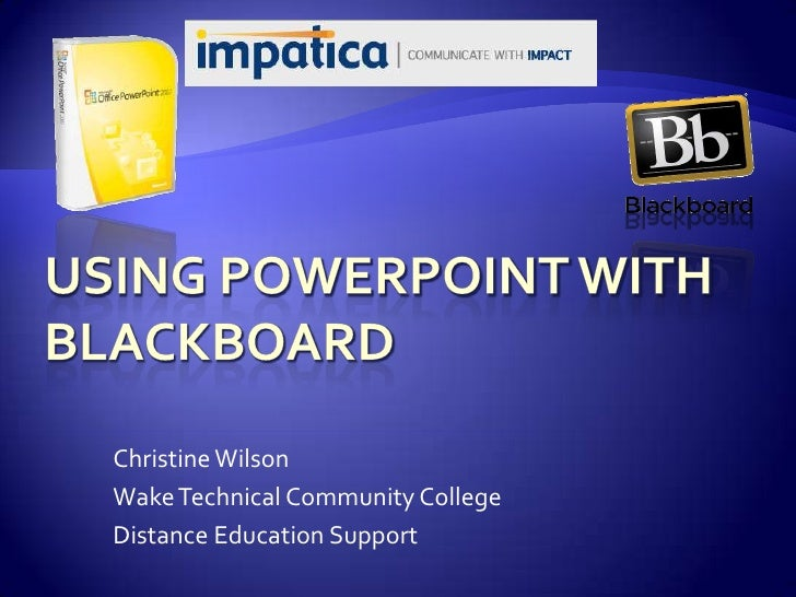 Christine Wilson<br />Wake Technical Community College<br />Distance Education Support<br />Using PowerPoint withBlackboar...