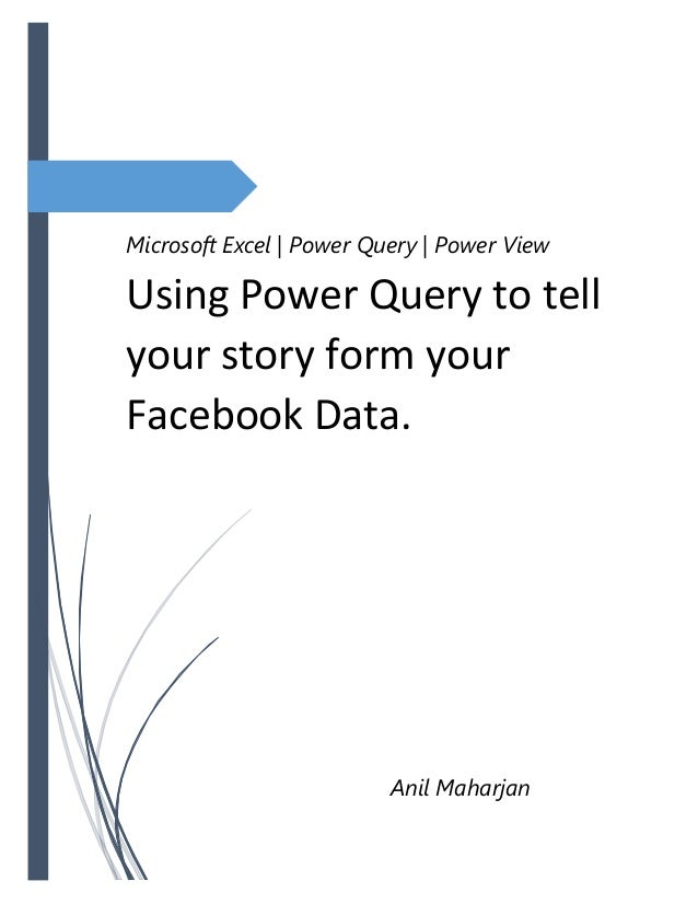 Microsoft Excel | Power Query | Power View Using Power Query to tell your story form your Facebook Data. Microsoft Excel |...
