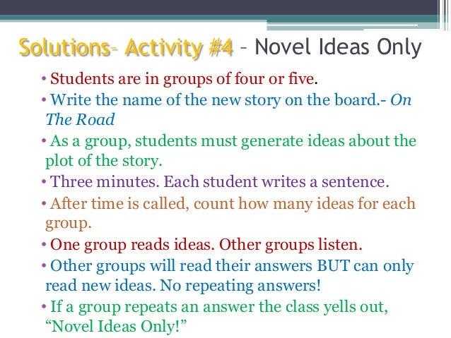 Solutions– Activity #4 – Novel Ideas Only • Students are in groups of four or five. • Write the name of the new story on t...