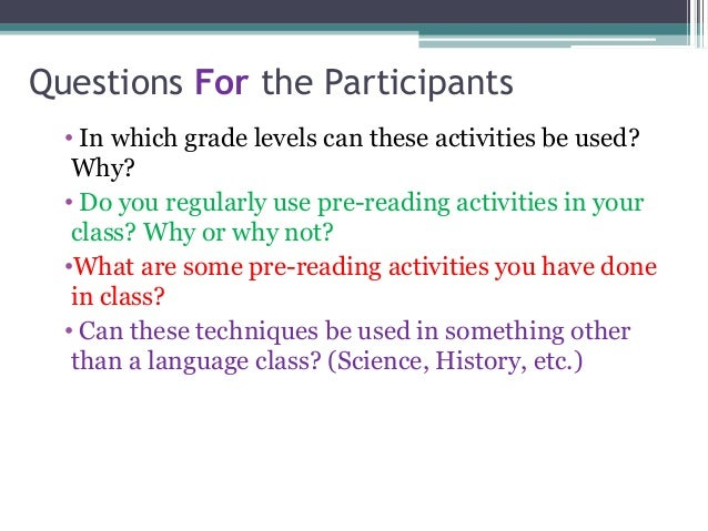 Questions For the Participants • In which grade levels can these activities be used? Why? • Do you regularly use pre-readi...